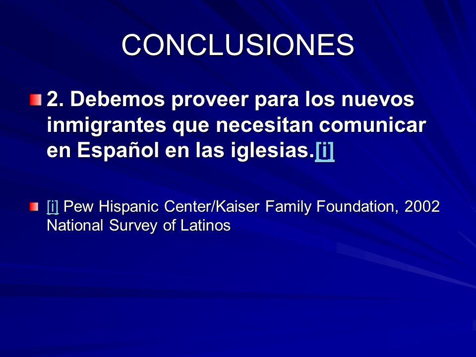 CONCLUSIONES 2. Debemos proveer para los nuevos inmigrantes que necesitan comunicar en Español en las iglesias.[i]